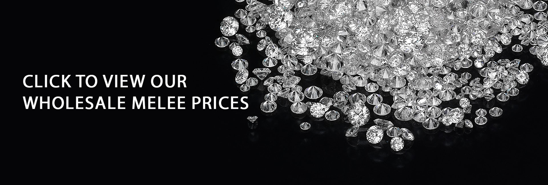 Click to view our wholesale melee prices